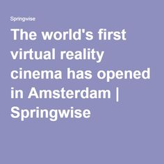 The world's first virtual reality cinema has opened in Amsterdam   Springwise