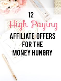 12 High Paying Affiliate Offers for the Money Hungry