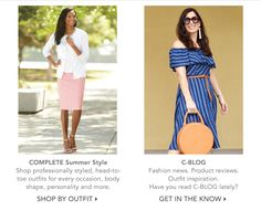 COMPLETE Summer Style. Shop professionally styled, head-to- toe out ts for every occasion, body shape, personality and more. | C-BLOG. Fashion news. Product reviews. Out t inspiration. Have you read C-BLOG lately?