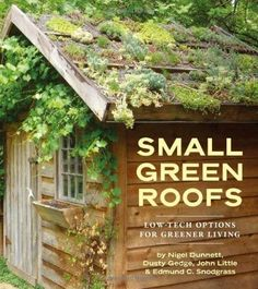 Small Green Roofs: Low-Tech Options for Homeowners: Amazon.co.uk: Nigel Dunnett, Dusty Gedge, John Little: 9781604690590: Books
