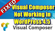 Visual Composer not Working in WordPress 4.5 Fixed [Solved]