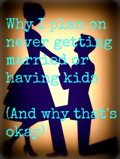 Eh, Life's Smudgy : Why I plan on never getting married or having children: and why that's okay.