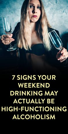 7 Signs Your Weekend Drinking May Actually Be High-Functioning Alcoholism