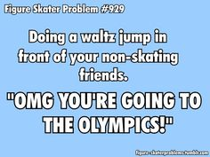 Figure Skater Problems~ Waltz jump is so easy, it's just a warm up. Ice Skating Funny, Figure Skating Funny, Ice Skating Quotes, Figure Skating Quotes, Figure Skating Dresses, Figure Ice Skates, Skate 3, Medvedeva, Ice Skaters