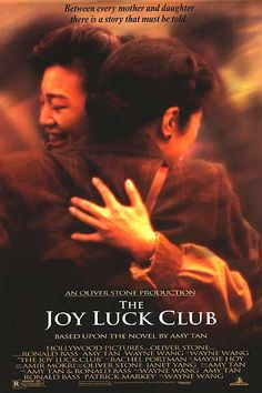 Joy Luck Club.  I adore this movie!  And I think this is the first movie I can say, I'm glad I saw before reading the book. They are very complimentary! I recommend this movie wholeheartedly. Especially for mother/daughter relationships!