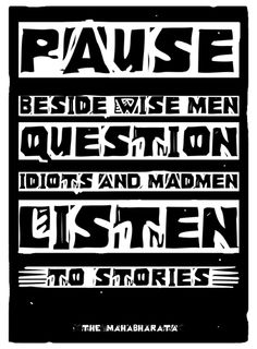 pause beside wise men. question idiots and madmen. listen to stories. - the mahabharata The Mahabharata, Wise Men, Quotable Quotes, My Passion, Mad Men, Favorite Quotes, Typography, This Or That Questions, Inspirational Quotes