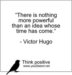 """""""There is nothing more #powerful than an #idea whose #time has come."""" - Victor Hugo  #karriere #career #job #beruf #leben #motivation #inspiration #live #life #laugh #worklife #worklifebalance #philosophie #victorhugo #zitat #thinkpositive #yes"""
