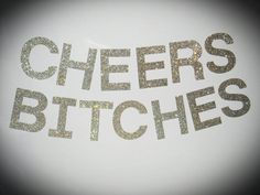 Cheers Bitches - 4 Glitter Banner Letters - DIY