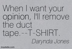 When I want your opinion, I'll remove the duct tape. - T-Shirt - Fourth Grave Beneath My Feet: Charley Davidson, Book 4 by Darynda Jones
