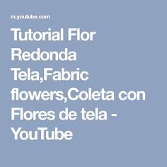 Tutorial Flor Redonda Tela,Fabric flowers,Coleta con Flores de tela - YouTube
