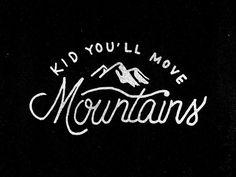 "jameslafuente:  ""Kid, you'll move mountains"" - Dr. Seuss"