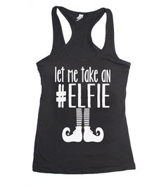 let me take an elfie Christmas top. Christmas tank top. funny elf shirt. buddy the elf tank. Christmas sweater. Christmas tshirts.