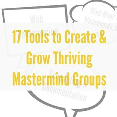 17 Tools to Create & Grow Thriving Mastermind Groups