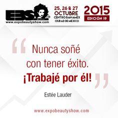 """""""Nunca soñé con tener éxito. ¡Trabajé por él!"""" Estée Lauder #ExpoBeautyShow #YoAmoSerEstilista #EquisSomosEstilistas"""