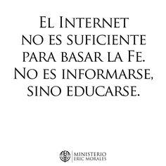 EL INTERNET NO ES SUFICIENTE PARA BASAR LA FE. NO ES INFORMARSE SINO EDUCARSE.