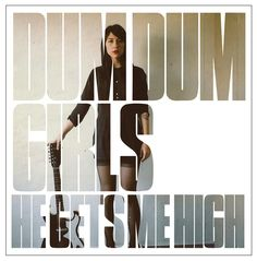 Dum Dum Girls * He Gets Me High * 2011 * Sub Pop