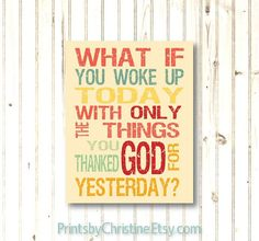 What If You Woke Up Today With Only the Things You Thanked God for Yesterday?