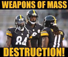 WEAPONS OF MASS DESTRUCTION - Brown, Bryant & Wheaton - GO STEELERS!!