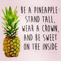 ❤️ Be a pineapple: stand tall, wear a crown, and be sweet on the inside.