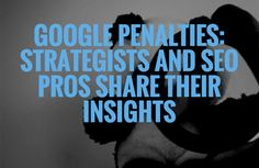 Google Penalties: Strategists and SEO Pros Share Their Insights #WorkAtHome