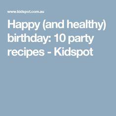 Happy (and healthy) birthday: 10 party recipes - Kidspot