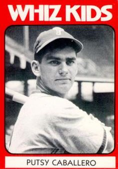 """Ralph Joseph """"Putsy"""" Caballero (born November 5, 1927) played eight seasons for the Philadelphia Phillies during the Whiz Kids era, and holds the record as the youngest person in major league history to appear at third base. He played for the Phillies from 1944-1945, 1947-1952. Jesuit High School alum."""