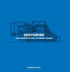 The following is an excerpt from the introduction of Stephanie Travis' book Sketching for Architecture & Interior Design. The book features over...