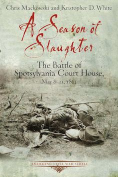 Buy A Season of Slaughter: The Battle of Spotsylvania Court House, May 1864 by Chris Mackowski, Kristopher D. White and Read this Book on Kobo's Free Apps. Discover Kobo's Vast Collection of Ebooks and Audiobooks Today - Over 4 Million Titles! Cool Books, My Books, Spotsylvania Virginia, Battle Of The Wilderness, Civil War Books, Last Battle, Lieutenant General, Civil War Photos, American Civil War