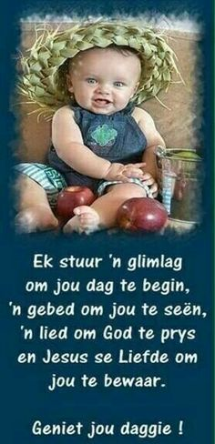 Geniet jou dag Morning Greetings Quotes, Good Morning Messages, Good Morning Wishes, Bible Emergency Numbers, Lekker Dag, Baby Messages, Afrikaanse Quotes, Goeie More, Work Motivation