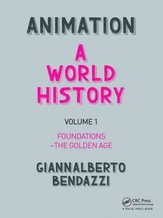 New Books: Animation : a World History / Giannalberto Bendazzi, 2016. Volumes 1 - 3: Foundations - the golden age, The birth of style - the three markets, Contemporary times.