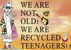 We're not old!!!