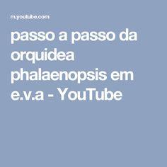 passo a passo da orquidea  phalaenopsis em e.v.a - YouTube