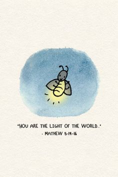 Matthew 5:14-16. We're working on a Bible study about light, and this picture fascinated me. All sorts of correlations between a firefly's light and our call to be the light jumped out to me. I think there's a children's sermon in here!!