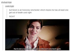 But Kevin is an honorary Winchester which means he has at least one get out of death free card right? RIGHT?