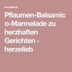 Pflaumen-Balsamico-Marmelade zu herzhaften Gerichten - herzelieb