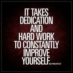 """""""It takes dedication and hard work to constantly improve yourself."""" 