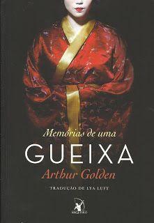 SEMPRE ROMÂNTICA!!: Memórias de uma Gueixa - Arthur Golden, por Laís