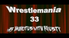 Wrestlemania 33 - 5 Minutes with Kvesti