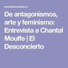 De antagonismos, arte y feminismo: Entrevista a Chantal Mouffe   El Desconcierto