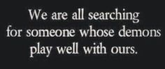 We are all searching...