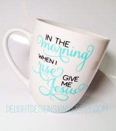 In the Morning When I Rise Give Me Jesus 12 oz coffee mug by #delightdesignsvinyl on #Etsy