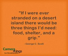"""If I were ever stranded on a desert island there would be three things Id need: food, shelter, and a grip."