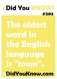 """The oldest word in the English language is """"town"""". http://edidyouknow.com/did-you-know-202/"""