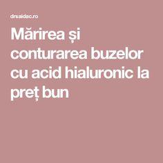 Mărirea și conturarea buzelor cu acid hialuronic la preț bun