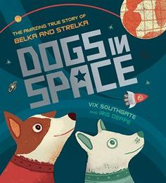 """""""Meet Belka and Strelka, two stray dogs from Moscow who, in1960, became the first animals to orbit Earth and return home safely. Including additional information about the space race and other animals in orbit, this is an ideal #STEM title for the 50th anniversary of the moon landing. """" #awardwinning earned Eureka! Nonfiction Children's Silver Book Award #space #childrensbook"""