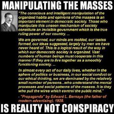 the elite's power of mass media manipulation is the only way to end the mass murder of millions upon millions of Americans.It's not conspiracy, it is reality and our. Edward Bernays, Tavistock, New World Order, Public Relations, Consciousness, In This World, Quotations, Psychology, Knowledge