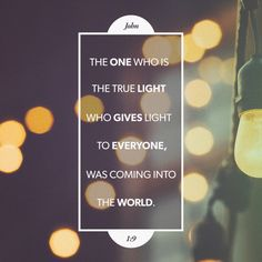 """That was the true Light, which lighteth every man that cometh into the world."" ‭‭John‬ ‭1:9‬ ‭KJV‬‬ http://bible.com/1/jhn.1.9.kjv"