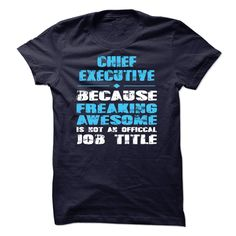 CHIEF EXECUTIVE Because Freaking Awesome is not an Official Job Title T-Shirts, Hoodies. GET IT ==► https://www.sunfrog.com/LifeStyle/CHIEF-EXECUTIVE-Because-Freaking-Awesome-is-not-an-Official-Job-Title.html?id=41382
