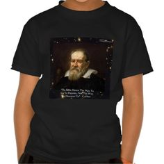 #Galileo & #Heaven #Quote #Tshirt by @RickLondon @zazzle #tees #gift #sale #astronomy #science @pinterest