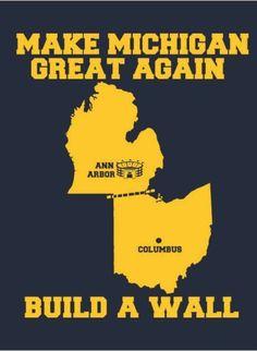Make Michigan Great Again Build the Wall Shirt Michigan Wolverines Shirt Michigan Ohio, Michigan Go Blue, Michigan Wolverines Football, Buckeyes Football, Football Memes, University Of Michigan, Ohio State Buckeyes, Mi Football, College Football